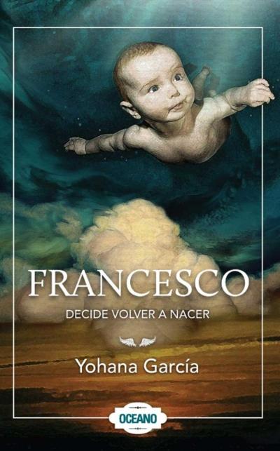 FRANCESCO. DECIDE VOLVER A NACER **