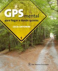 GPS MENTAL. PARA LLEGAR A DONDE QUIERAS