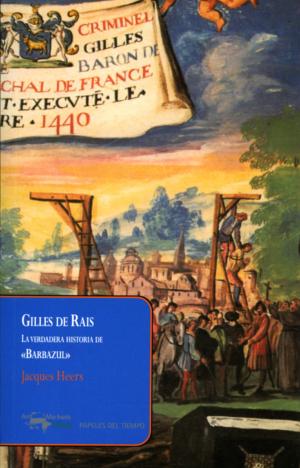 GILLES DE RAIS. LA VERDADERA HISTORIA DE BARBAZUL