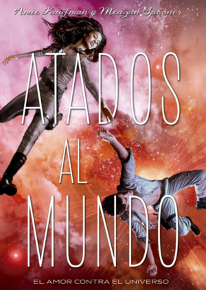 ATADOS AL MUNDO. EL AMOR CONTRA EL UNIVERSO