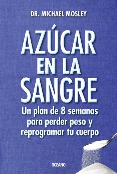 AZUCAR EN LA SANGRE. UN PLAN DE 8 SEMANAS PARA PERDER PESO
