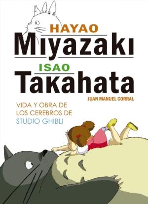 HAYAO MIYAZAKI E ISAO TAKAHATA. VIDA Y OBRA DE LOS CEREBROS
