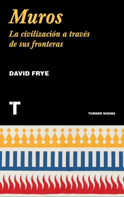 MUROS. LA CIVILIZACION A TRAVES DE SUS FRONTERAS